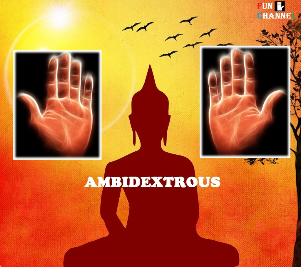 Ambidextrous-the person who uses both the hands